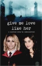 give me love like her  ➵  laurinah  by lumoslaurinah