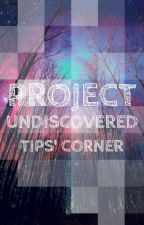 #Project Undiscovered: Tips' Corner by Project_Undiscovered