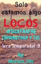 Solo estamos algo LOCOS [#SickFNAFHS/Springtrap y Tu] by Mar__Unicorn