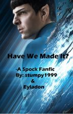 Have We Made It? A Spock (Star Trek) Fanfic by stumpy1999