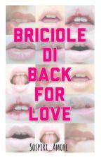 Briciole di Back for Love by Sospiri_Amore