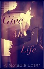 Give Me Life by _Notable_Loser