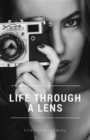 Life Through a Lense by cynicalmillenial