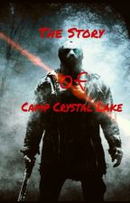 The Story Of Camp Crystal lake (My version of friday the 13th) by TheDrunkCinnamonRoll