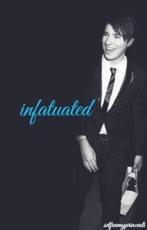 Infatuated -  a Dan Howell Fic by SetFreeMyPrinceAli