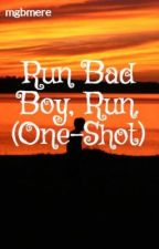 Run Bad Boy, Run. (One-Shot) by HugsAndSlugs