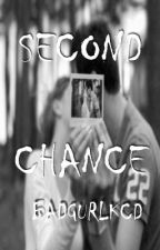Second Chance (Completed) by Badgurlkcd