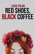 Red Shoes, Black Coffee (Red & Black #2) by MsSarcasual