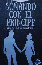 Soñando con el Príncipe by Rosse-Blue