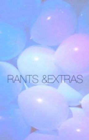 Rants &extras by no_beauty_here