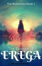 The Essence Of Erega | The Illusionists: Book 1 by EffervescentHeroes