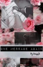 One Message Again | Sequel One Message  by Oleqq01