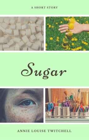 Sugar - A Short Story by AnnieLouiseTwitchell