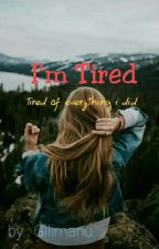 I'm Tired by 2cheeseburger