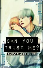 Can you Trust me? (Book 1) by Lisasloveletter