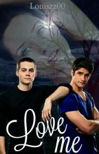   LOVE ME   xTEEN WOLF x #2 by Louiszz00