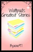 Wattpads Greatest Stories by Xoxo97