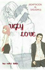 UGLY LOVE (ADAPTACIÓN AL SASUSAKU) by NatLiBlack