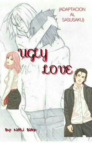 UGLY LOVE (ADAPTACIÓN AL SASUSAKU)