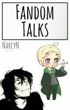 fandom talks ✔ by NarcyN