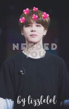 Needed You // BTS Jimin FF by lizzlelol