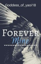 Forever Mine  by Goddess_of_yaoi18