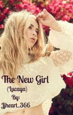 The New Girl (Lucaya) by Jjheart_366