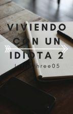 Viviendo Con Un Idiota ¡2! by InfiniThree05