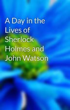 A Day in the Lives of Sherlock Holmes and John Watson by waytoomanyfandoms24