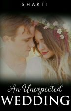 An Unexpected Wedding (COMPLETED) ✔ by Shakti5555
