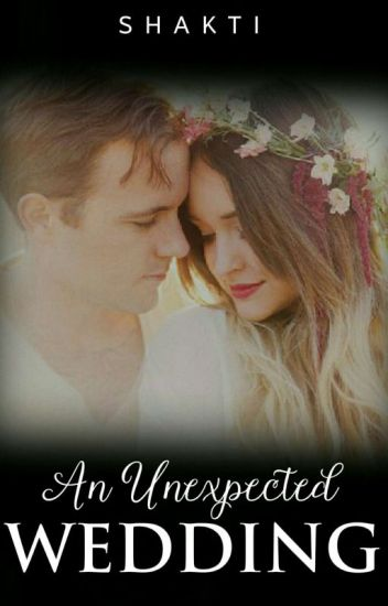 An Unexpected Wedding Completed Shakti Wattpad