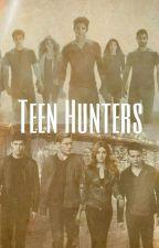 Teen Hunters. by lifesajokexx