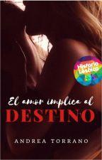 El amor implica al destino © -Trilogía (COMPLETA) by AndreaTorrano