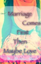 Marriage Comes First then Maybe Love by Miz_Written_Word