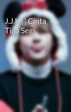 J.J.K || Cinta Tiga Segi by V_TaehSena