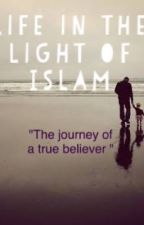 """Life in the light of ISLAM.  """"The journey of a true believer"""" by Nazneem"""