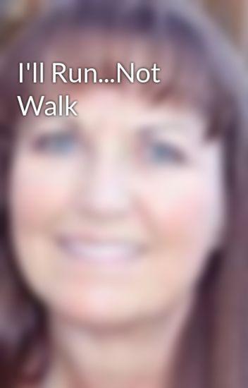 I'll Run...Not Walk