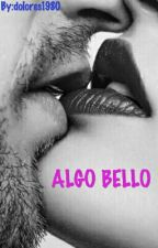 ALGO BELLO (libro 3) by dolores1980