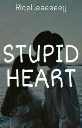 Stupid Heart by Ricelleeeeeey