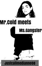 Mr.Cold Meets Ms.Gangster by justcallmedianne08