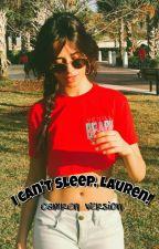 I can't sleep, Lauren! • Camren 🐯 [Hiatus] by jaguarprison
