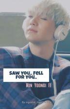 Saw you.. Fell for you.. (Min Yoongi Fanfiction) by Lu2002xx