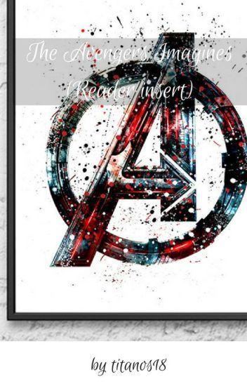 The Avengers Imagines (Reader insert) - Osanos - Wattpad