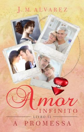 Amor Infinito, livro II, A Promessa by JMAlvarez6