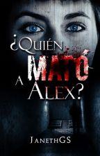 ¿Quien MATO a Alex? by diegoandresquintero