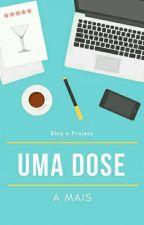 Projeto Uma Dose a Mais by BlogParaFrasear
