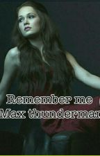 Remember Me (Max Thunderman) by JocelineRamirez9