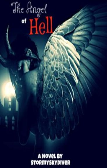 The Angel Of Hell (Completed but slowly editing) by StormySkyDiver