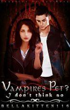 Vampires Pet? I Don't Think So!! by BellaKitten116