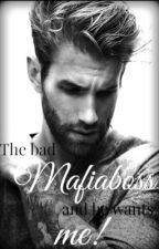 The bad mafiaboss and he wants me by Honeyxxxl